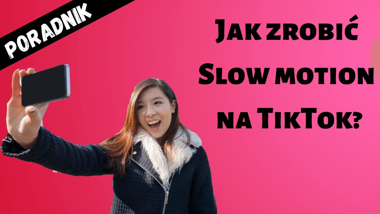 jak zrobić slow motion na tiktok