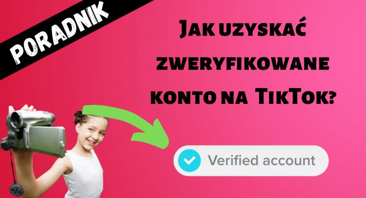 Jak uzyskać zweryfikowane konto na TikTok?